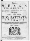 Messa per li defonti concertata à quatro voci, con viole e ripieni, del signor Gio. Battista Bassani,... Opera vigesima