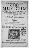 Johannis Pezelii Opus musicum sonatarum praestantissimarum senis instrumentis instructum. Ut 2. violinis, 3. Violis & fagotto seu violono adjuncto basso continuo. Ad modernam suavitatem concinnatum, & ad petitionem plurium...