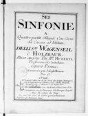 Sei sinfonie a quattro partiti obligati con corni da caccia ad libitum delli S.ri Wagenseil è Holzbauer. Mises au jour par Mr Huberti,.... Opera prima. Gravées par Joseph Renou...