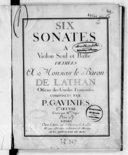 Six sonates a violon seul et basse . dediées a Monsieur le baron de Lathan officier des Gardes francoises composées par P. Gavinies. Ier oeuvre. Gravé par Mdme Oger.