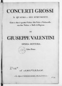 Concerti grossi a quatro e sei strumenti, cioe a due & quattro violini, alto viola e violoncello con due violini e basso di repiena... Opera settima. Libro primo
