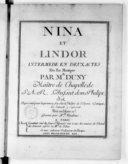 Nina et Lindor intermède en deux actes mis en musique par Mr Duny... Représenté pour la 1ere fois sur le théâtre de l'Opéra comique le samedi 9 sept. 1758. Gravée par Mlle Vendôme