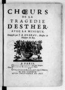 Choeurs de la tragedie d'Esther , avec la musique, composées par J. B. Moreau, maistre de musique du Roy