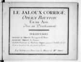Le Jaloux corrigé, opéra bouffon en un acte avec un divertissement. L'on a parodié dans cet acte, dix ariettes prises de la musique de la Serva padrona, du Giocatore, et du Maestro di Musica et le récitatif est fait à...