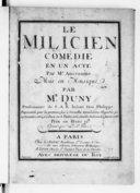 Le Milicien, comédie en un acte par M. Anseaume.... Représentée pour la 1ere fois à Versailles devant leurs Majestés le 29 décembre 1762 et à Paris sur le théâtre de la Comédie italienne le I janvier 1763. Gravé par Hue