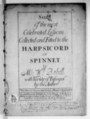 Suits of the most celebrated lessons, collected and, fitted to the harpsichord or spinnet by Mr W. Babell, with variety of passages by the author