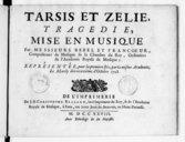 Tarsis et Zélie, tragédie mise en musique par MM. Rebel et Francoeur, représentée pour la 1e fois par la mesme Académie [royale de musique] le mardy 19e d'octobre 1728. Paroles de Laserre