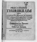 Precationis thuribulum continens litanias sive missas (ut vocant) duodecim, partim quindenûm, partim septenûm octonûmque vocum, cum basso continuo, ad imitationem quarundam praestantissimorum musicorum cantionum latino...