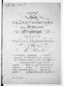 Six grand chorusses from Mr Handel's oratorios adapted for the organ or harpsichord, by M. Hook, [vol. I-III]