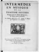 Intermèdes en musique de la tragédie d'Esther [de J. Racine], propres pour les dames religieuses et toutes autres personnes, par M. Moreau,...