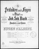 6 Präludien und Fugen für Orgel. 1, Präludium (Fantasia) und Fuge : c-moll / von Joh. Seb. Bach ; für das Pianoforte zu zwei Händen bearbeitet von Eugen d'Albert