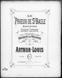Le prieur de St Basle : bouquet de mélodies : op. 52 : [pour piano] / par Arthur-Louis ; [d'après la] symphonie dramatique de Ernest Lefèvre ; [ill. par] E. Buval