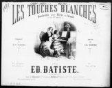 Les touches blanches : n° 1 à 2 mains : quadrille sans dièze ni bémol (à la 1ère partie) [pour piano] / composé à 2 et 4 mains par Ed. Batiste