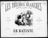 Les touches blanches : n° 2 à 4 mains : quadrille sans dièze ni bémol (à la 1ère partie) [pour piano] : [quadrille à 4 mains] / composé à 2 et 4 mains par Ed. Batiste