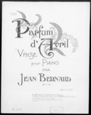 Parfum d'avril : valse pour piano : op. 110 / par Jean Bernard