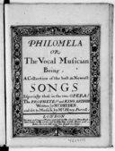 Philomela or the vocal musician, being a collection of the best and newest songs, especially those in the two operas : The prophetess and King Arthur, written by Mr Dryden...