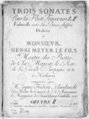 Trois Sonates pour la flûte traversière Ire et 2e, violoncello avec la basse chiffrée... Oeuvre II