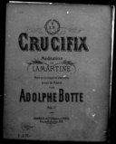 Le crucifix / méditation de Lamartine ; mise en musique et transcrite pour le piano par Adolphe Botte
