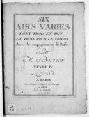 Six airs varié dont trois en duo et trois pour le violon avec accompagnement de basse par M. Barrier, Oeuvre IV