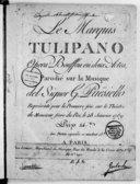 Le Marquis Tulipano, opéra bouffon en deux actes, parodié sur la musique del signor G. Paisiello. Représenté pour la 1re fois sur le théâtre de Monsieur, frère du Roi, le 28 janvier 1789...