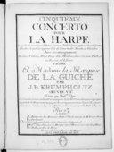 Cinquième concerto pour la harpe, lequel a été exécuté par l'auteur le jour le Noël de l'année 1778 au Concert spirituel et dans lequel est renfermé l'air de O ma tendre musette, en variation avec accompagnement de deux...