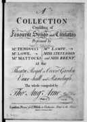 A Collection consisting of favourite Songs and Cantatas, performed by Mr Tenducci, Mr Lowe, Mr Mattocks, Mrs Lampe, Miss Stevenson and Miss Brent, at the Theatre Royal in Covent Garden, Vaux-Hall and Ranelagh... Book XIII