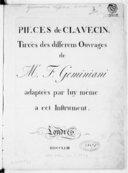 Pièces de clavecin tirées des différens ouvrages de M. F. Geminiani, adaptées par luy même à cet instrument