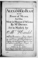 Alexander's feast or the power of musick. An ode, wrote in honour of St Cecilia by Mr Dryden..., with the recitativo's, songs, symphonys and chorus's for voices & instruments. Together with the cantata, duet and songs as...