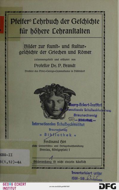 Bilder zur Kunst- und Kulturgeschichte der Griechen und Römer (Pfeifers Lehrbuch der Geschichte für höhere Lehranstalten, [Teil] 4, Bilderanh)