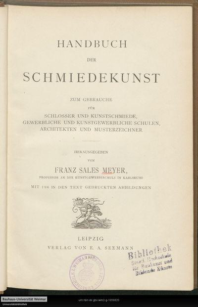 Handbuch der Schmiedekunst: zum Gebrauche für Schlosser und Kunstschmiede, gewerbliche und kunstgewerbliche Schulen, Architekten und Musterzeichner
