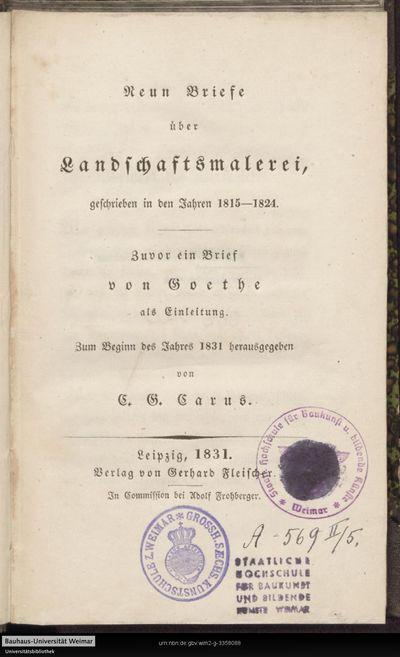 Neun Briefe über Landschaftsmalerei: geschrieben in den Jahren 1815 - 1824 ; zuvor ein Brief von Goethe [an Carus] als Einleitung.