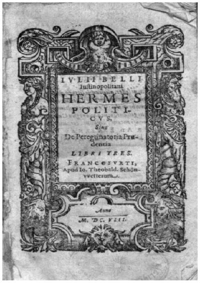 Iulii Belli Iustinopolitani Hermes politicus siue De peregrinatoria prudentia libri tres