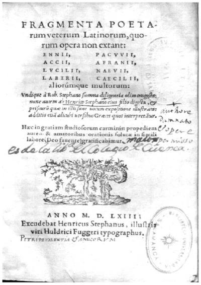 Fragmenta poetarum veterum Latinorum quorum opera non extant Ennij, Accij, Lucilij, Laberij, Pacuuij, Afranij, Naeuij, Caecilij aliorúmque multorum
