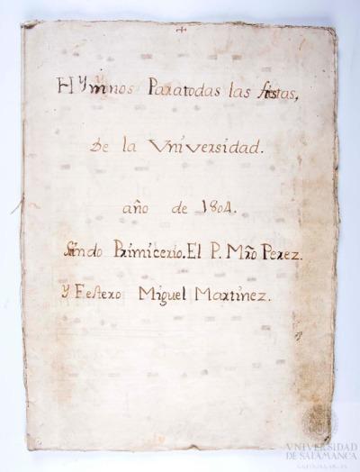 Himnos para todas las fiestas de la Universidad, siendo Primicerio el P. Maestro Pérez y Festero Miguel Martínez