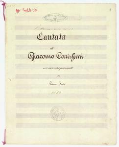 Cantata / di / Giacomo Carissimi / con accompagnamento / di / Piano Forte / 1650 [MANOSCRITTO]