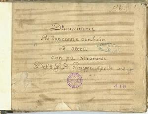 Divertimenti / Per due canti, e cembalo / ed altri / con piu stromenti / Del Sig. D.Giuseppe Aprile [MANOSCRITTO]