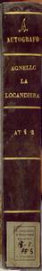 Originale / La Locandiera / Melodramma Comico in due atti del Sig.r Giuseppe Sapio / Musica espressamente composta / Dal Sig.r D.Salvatore Agnello / Per il Teatro Nuovo 1839 [MANOSCRITTO]