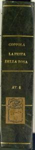 M.o Coppola / La Festa della Rosa / Melodramma giocoso in due atti / Poesia del Sig.Giacomo Ferretti / Musica del M.o Pietro Antonio Coppola / Rappresentato nel Real Teatro del Fondo / L'anno 1842 / Atto Primo [MANOSCRITTO]