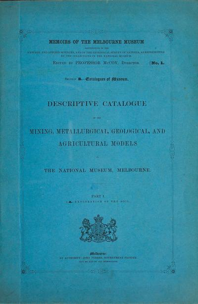 Descriptive catalogue of the mining, metallurgical, geological, and agricultural models in the National Museum, Melbourne /