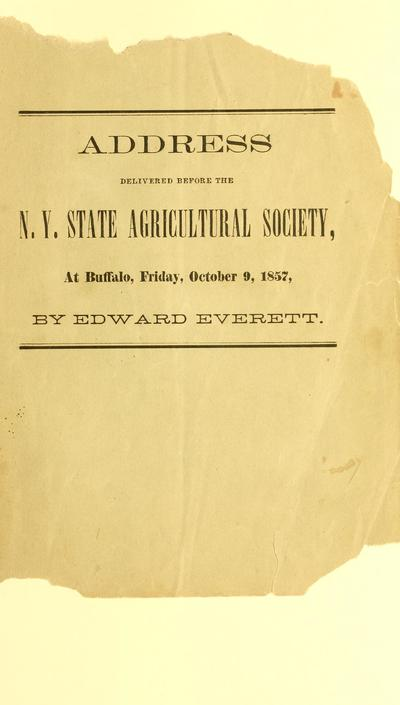 Address delivered before the N. Y. state agricultural society / by Edward Everett, at Buffalo, Friday, October 9, 1857.