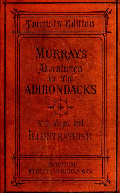 Adventures in the wilderness, or, Camp-life in the Adirondacks / by William H.H. Murray ; with illustrations.