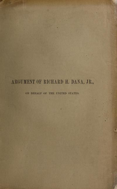 Argument of Richard H. Dana, jr., on behalf of the United States.