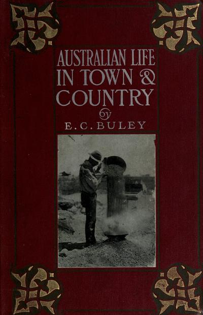 Australian life in town and country / by E.C. Buley ; illustrated.