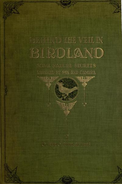 Behind the veil in birdland; some nature secrets revealed by pen and camera.