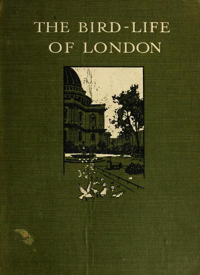 The bird-life of London / by Charles Dixon, with illustrations in colour and black and white.