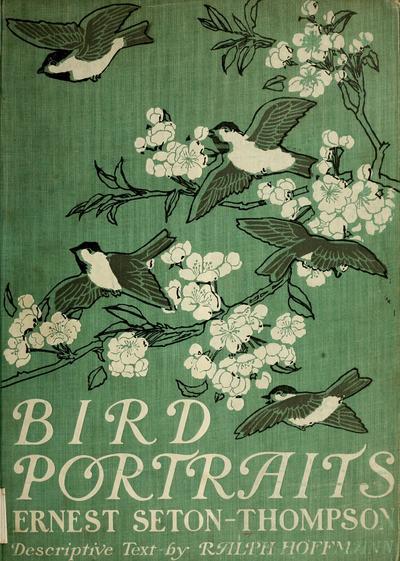 Bird portraits, Ernest Seton-Thompson, with descriptive text, by Ralph Hoffmann.