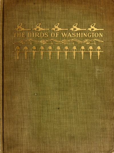 The birds of Washington : a complete, scientific and popular account of the 372 species of birds found in the state /
