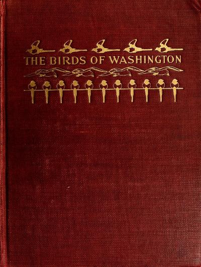 The birds of Washington; a complete, scientific and popular account of the 372 species of birds found in the state,