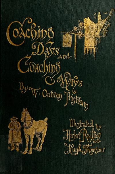 Coaching days and coaching ways / by W. Outram Tristram ; Illustrations by Hugh Thomson and Herbert Railton.