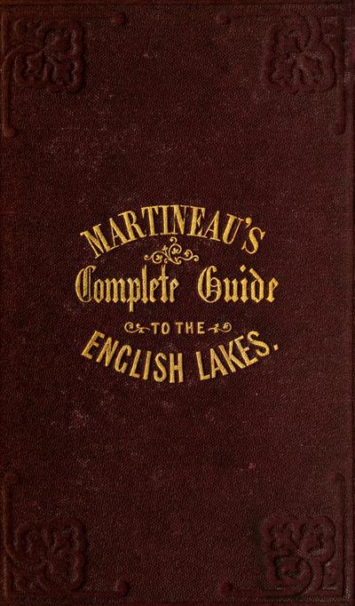 A complete guide to the English lakes, by Harriet Martineau, illustrated from drawings by T. L. Aspland and W. Banks.